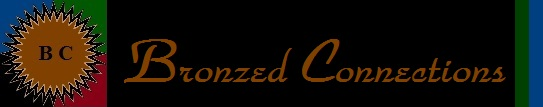Welcome to Bronzed Connections Free Online Publication Provided as an Economic Empowerment and Public Relations Marketing Resource