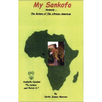 My Sankofa - A book by Curtis James Morrow about his African journey that lasted 11 years